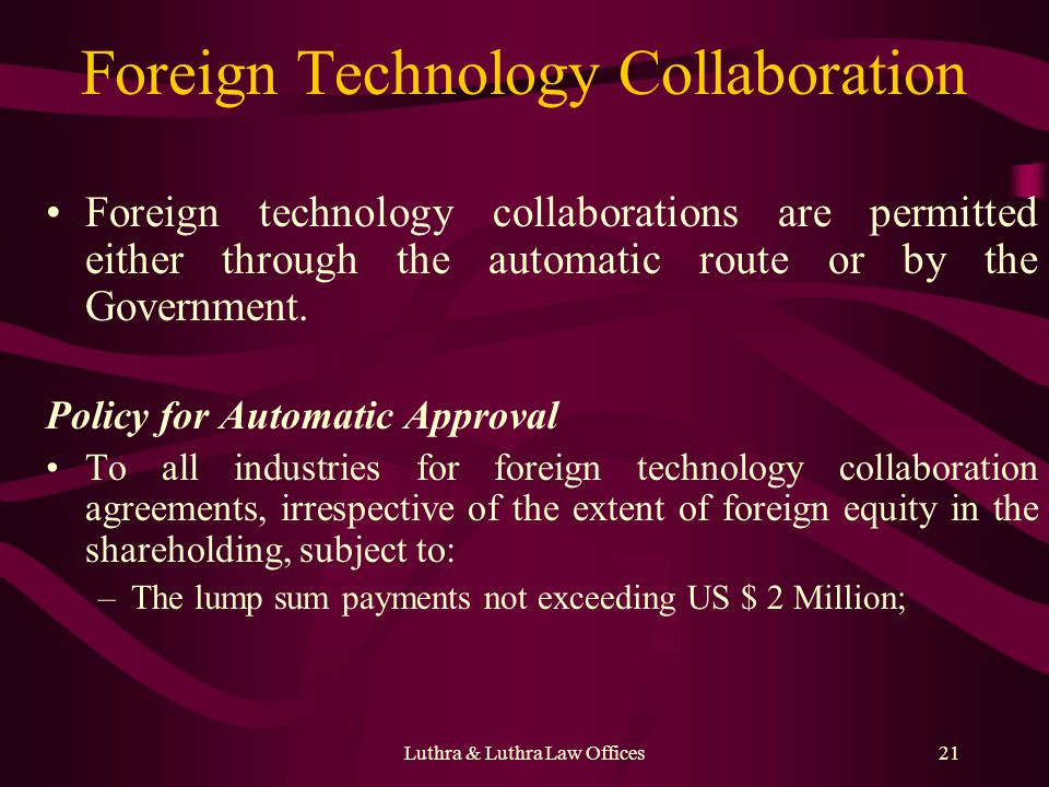 Luthra & Luthra Law Offices21 Foreign Technology Collaboration Foreign technology collaborations are permitted either through the automatic route or b