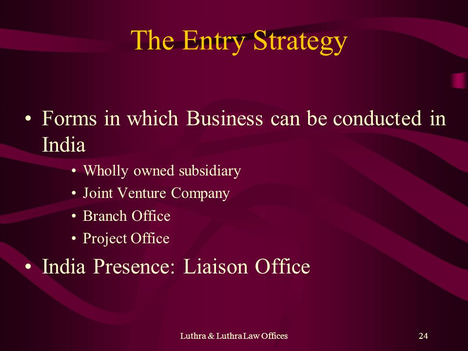 Luthra & Luthra Law Offices24 The Entry Strategy Forms in which Business can be conducted in India Wholly owned subsidiary Joint Venture Company Branc