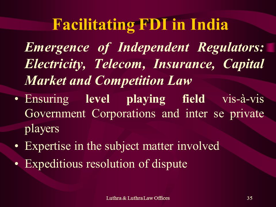 Luthra & Luthra Law Offices35 Facilitating FDI in India Emergence of Independent Regulators: Electricity, Telecom, Insurance, Capital Market and Compe