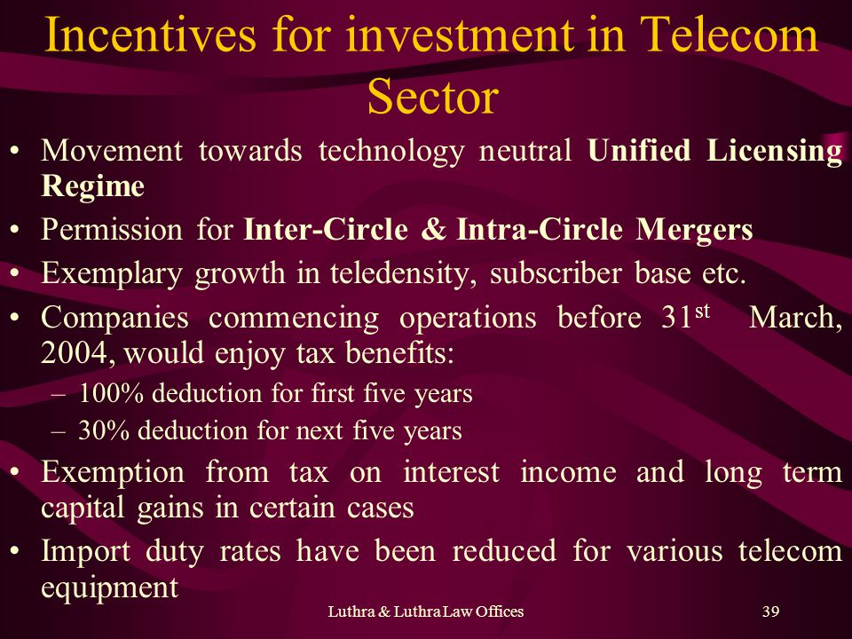 Luthra & Luthra Law Offices39 Incentives for investment in Telecom Sector Movement towards technology neutral Unified Licensing Regime Permission for