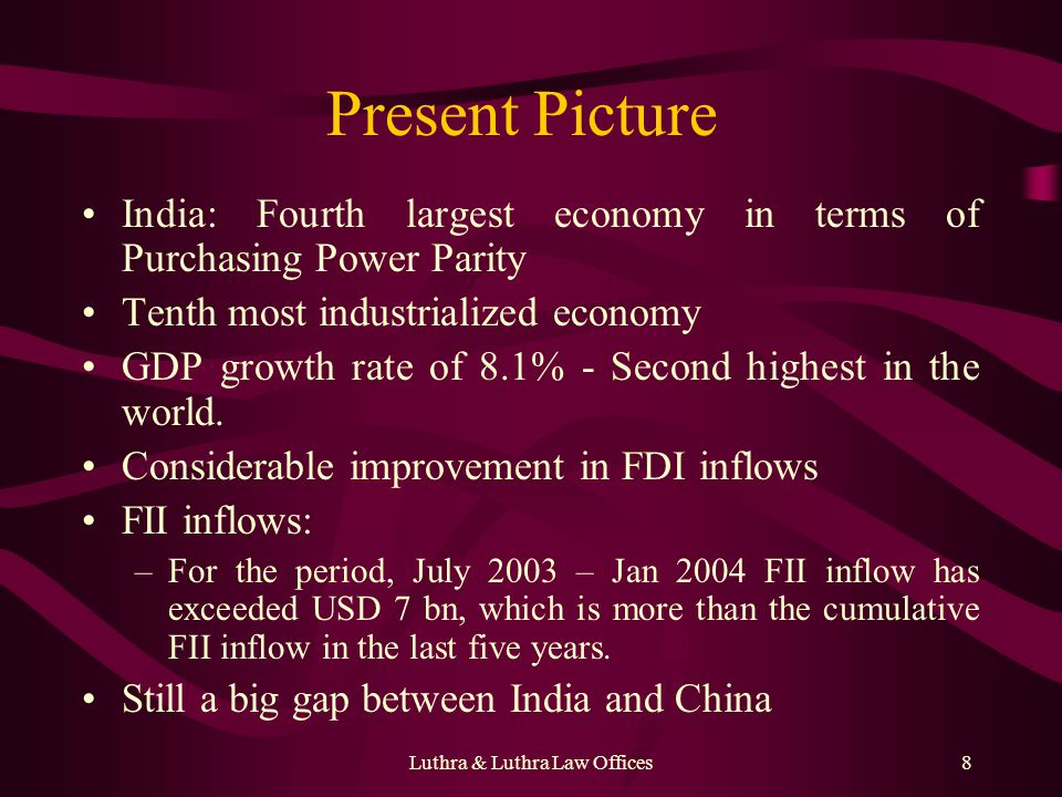 Luthra & Luthra Law Offices8 Present Picture India: Fourth largest economy in terms of Purchasing Power Parity Tenth most industrialized economy GDP g