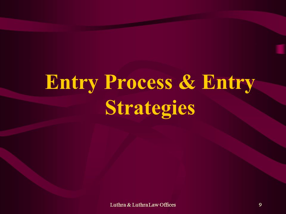 Luthra & Luthra Law Offices9 Entry Process & Entry Strategies