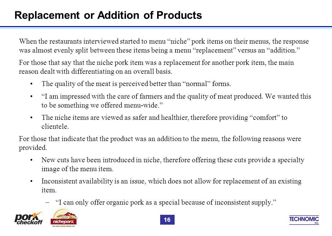 Replacement or Addition of Products 16 When the restaurants interviewed started to menu niche pork items on their menus, the response was almost evenl