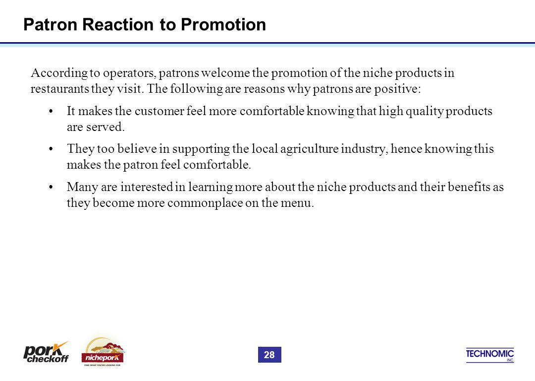 Patron Reaction to Promotion According to operators, patrons welcome the promotion of the niche products in restaurants they visit.
