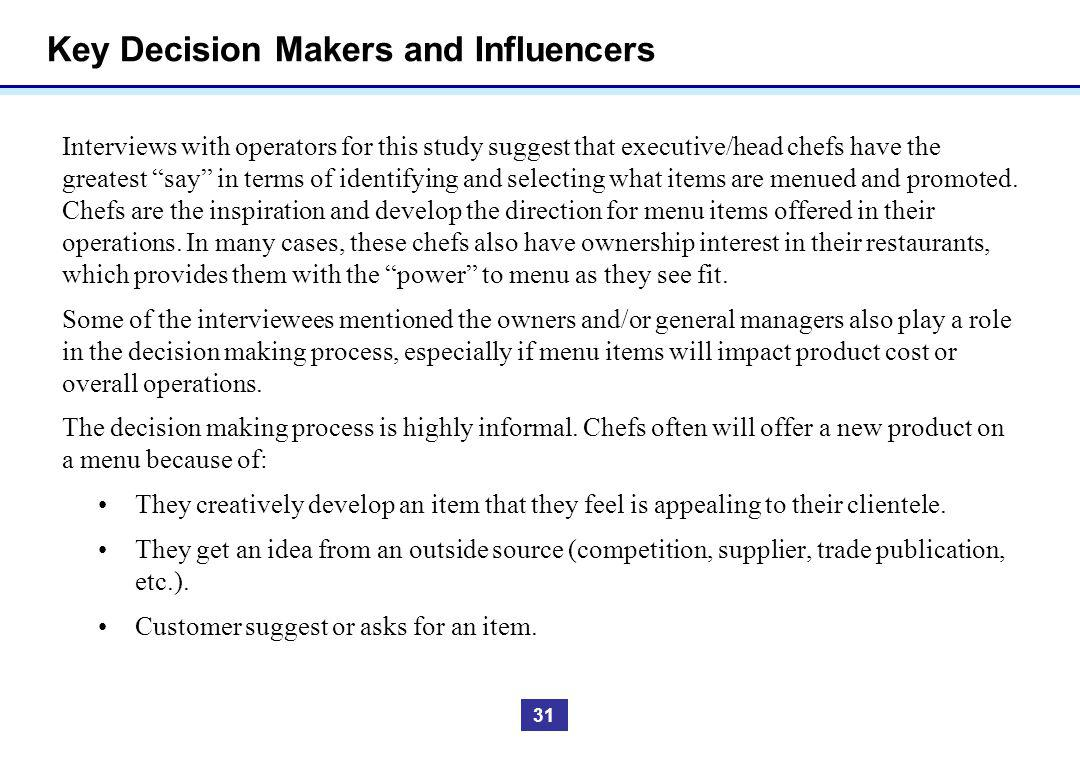 Key Decision Makers and Influencers Interviews with operators for this study suggest that executive/head chefs have the greatest say in terms of ident