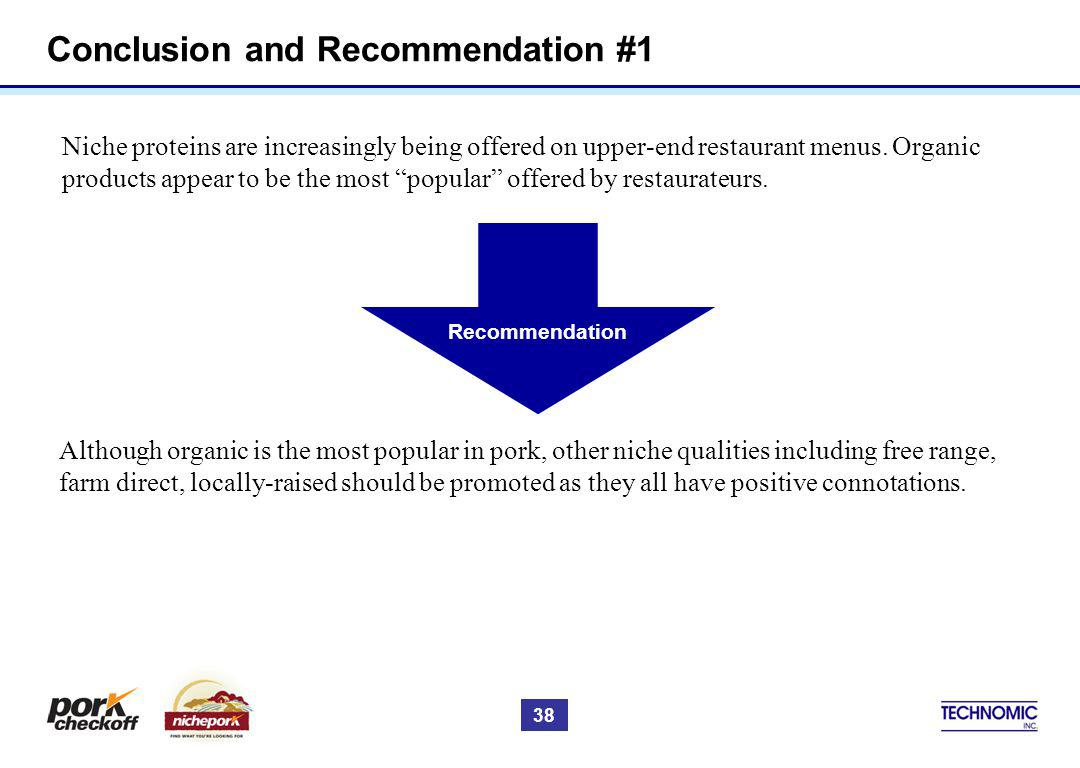 Conclusion and Recommendation #1 Niche proteins are increasingly being offered on upper-end restaurant menus. Organic products appear to be the most p