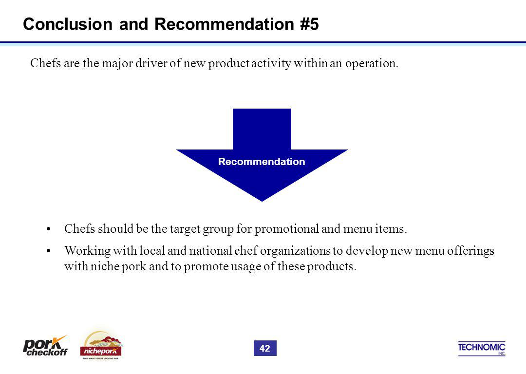 Conclusion and Recommendation #5 Chefs are the major driver of new product activity within an operation.