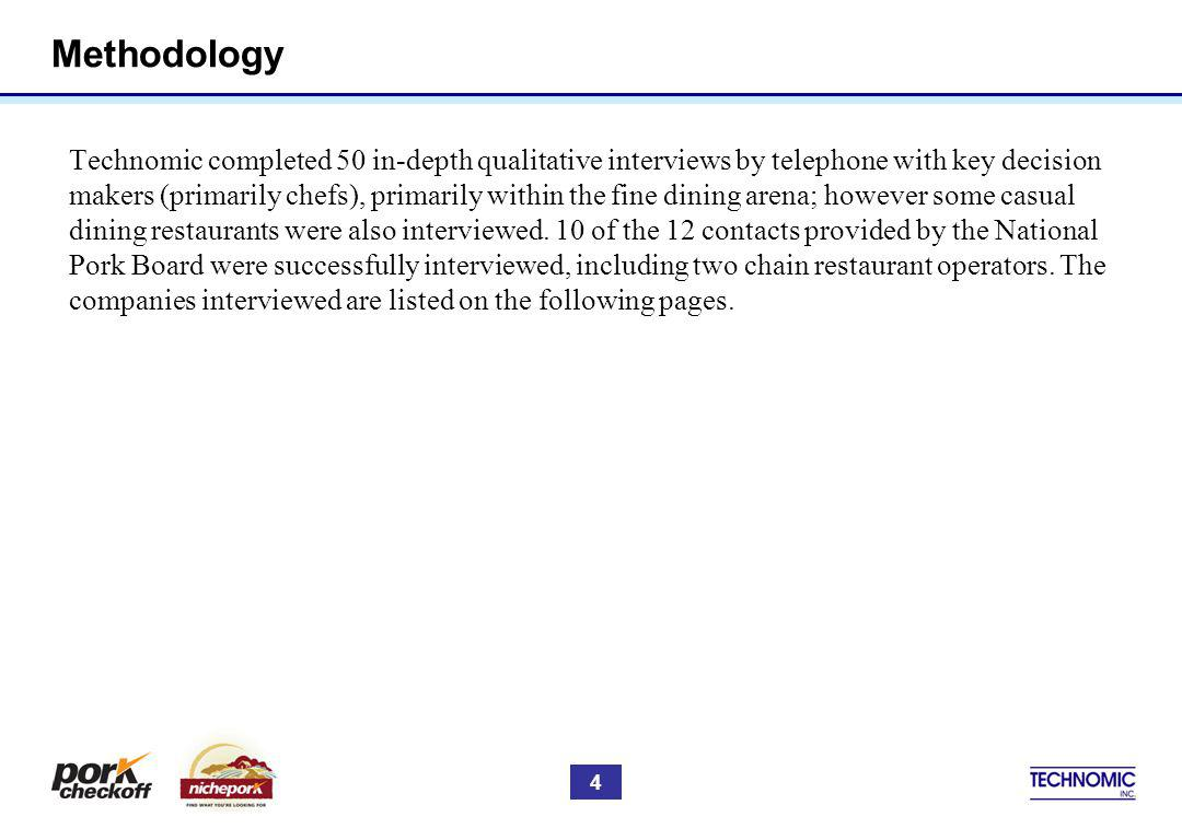 Methodology Technomic completed 50 in-depth qualitative interviews by telephone with key decision makers (primarily chefs), primarily within the fine