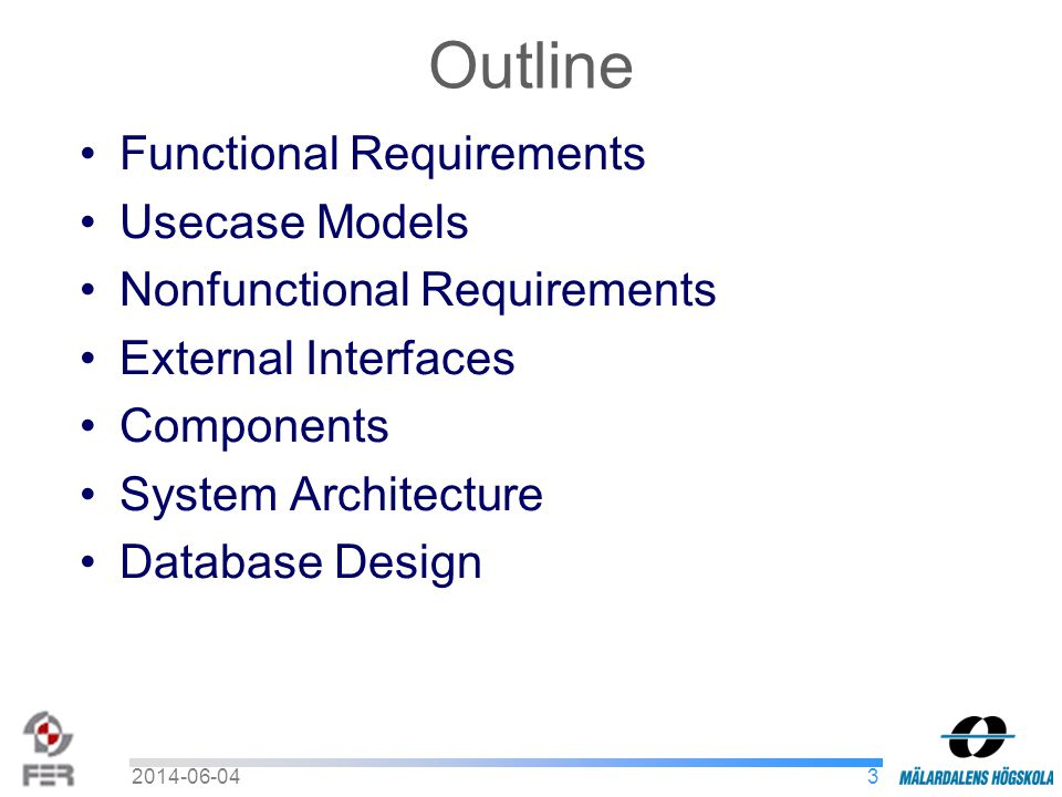 Outline Functional Requirements Usecase Models Nonfunctional Requirements External Interfaces Components System Architecture Database Design 32014-06-04