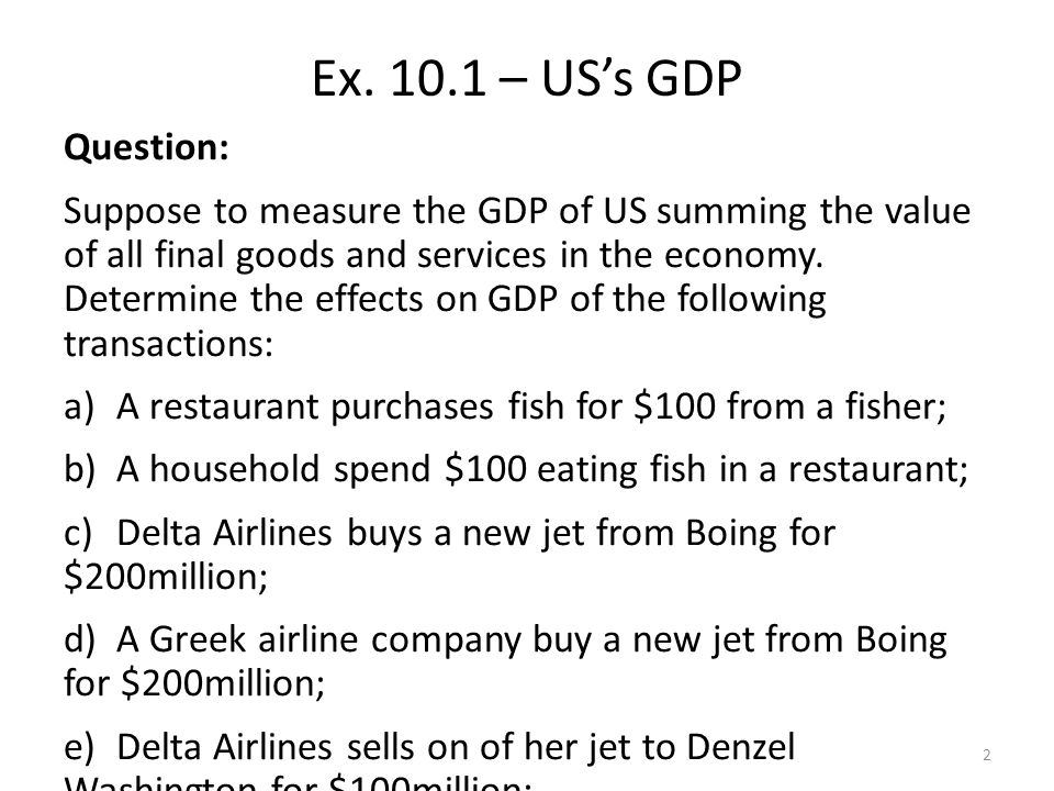 Question: Suppose to measure the GDP of US summing the value of all final goods and services in the economy.