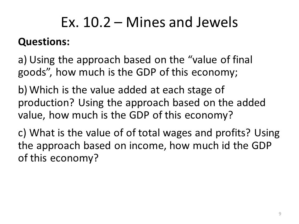 Questions: a)Using the approach based on the value of final goods, how much is the GDP of this economy; b)Which is the value added at each stage of production.