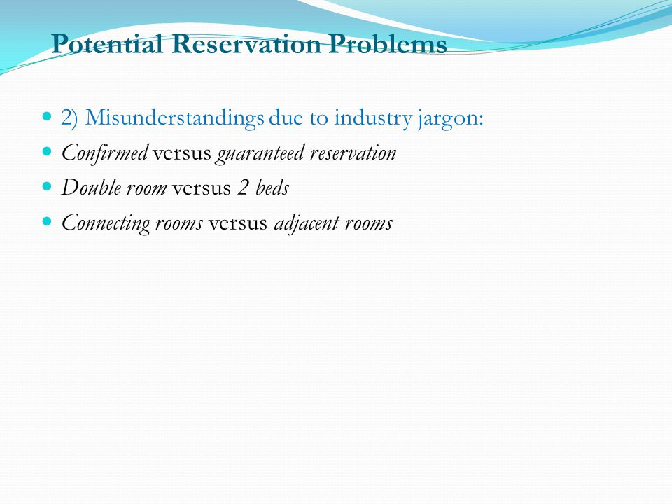 Potential Reservation Problems 4 main common problems that might be encountered: 1) Errors in a reservation record: a. Record a wrong arrival or depar
