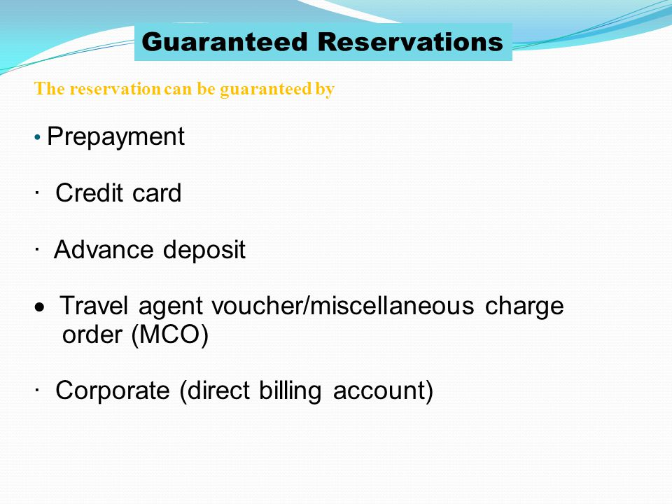 Types of Reservations Guaranteed Reservation: Insures that the hotel will hold a room for the guest until a specific time of guests scheduled arrival