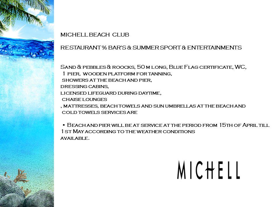 MICHELL BEACH CLUB RESTAURANT % BARS & SUMMER SPORT & ENTERTAINMENTS Sand & pebbles & roocks, 50 m long, Blue Flag certificate, WC, 1 pier, wooden pla