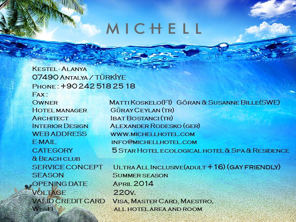 Kestel - Alanya 07490 Antalya / TÜRK İ YE Phone : +90 242 518 25 18 Fax : Owner Matti Koskelo(FI) Göran & Susanne Bille(SWE) Hotel manager Güray Ceyla