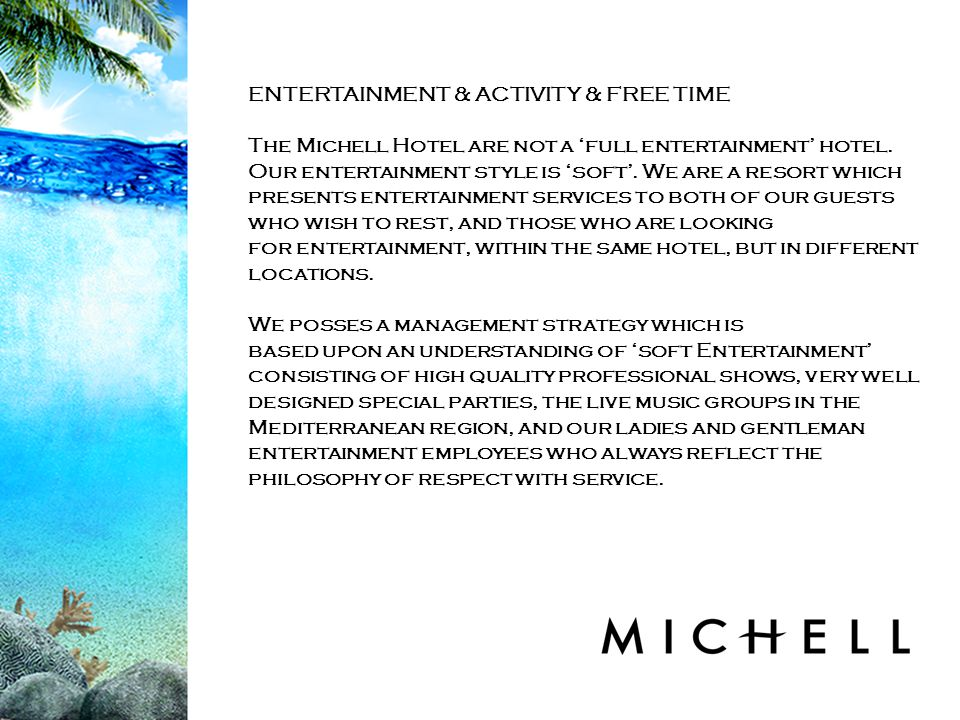 ENTERTAINMENT & ACTIVITY & FREE TIME The Michell Hotel are not a full entertainment hotel.