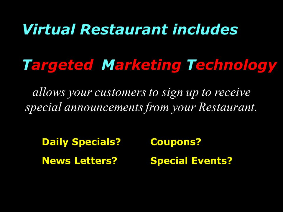 allows your customers to sign up to receive special announcements from your Restaurant. Daily Specials? Special Events?News Letters? Coupons? Targeted