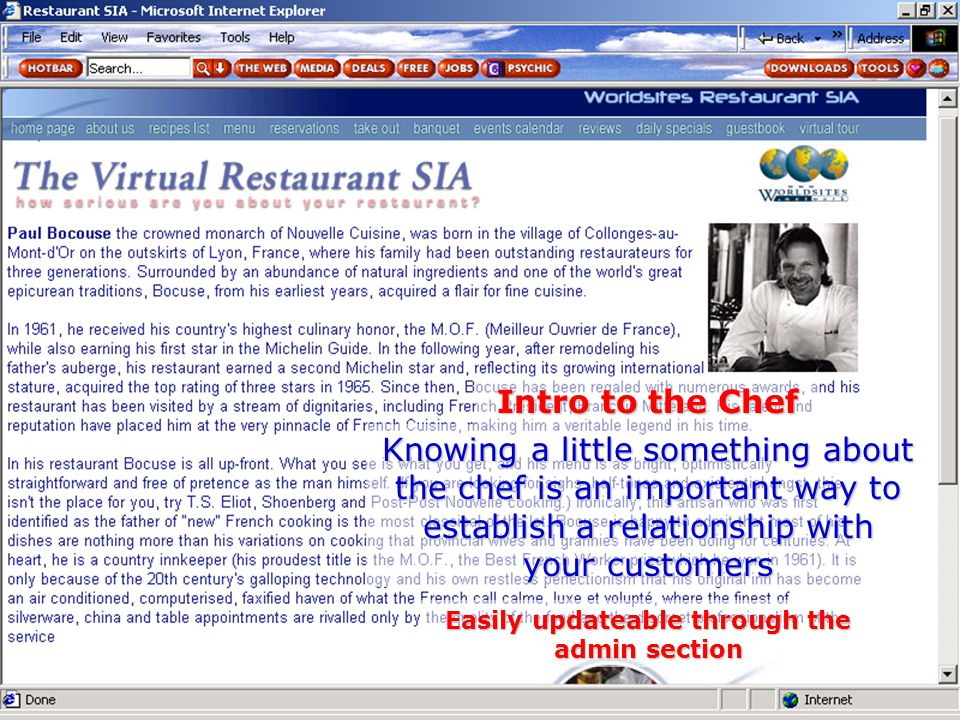 Intro to the Chef Knowing a little something about the chef is an important way to establish a relationship with your customers Easily updateable through the admin section