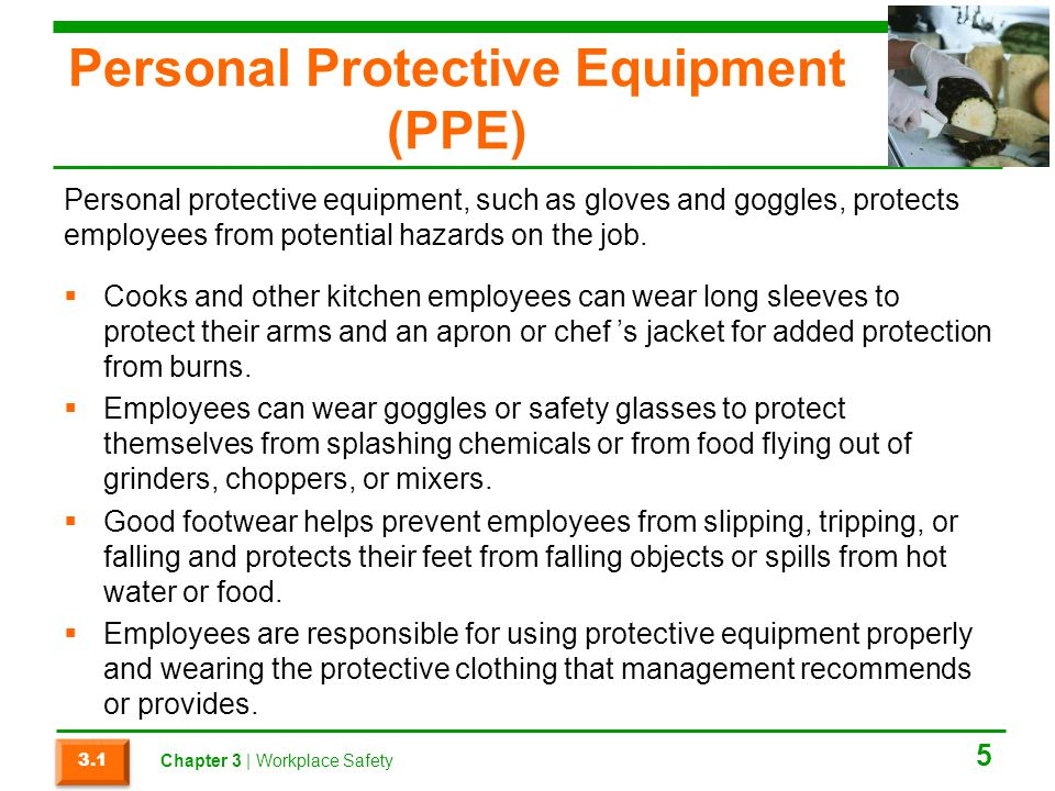 Personal Protective Equipment (PPE) Cooks and other kitchen employees can wear long sleeves to protect their arms and an apron or chef s jacket for ad