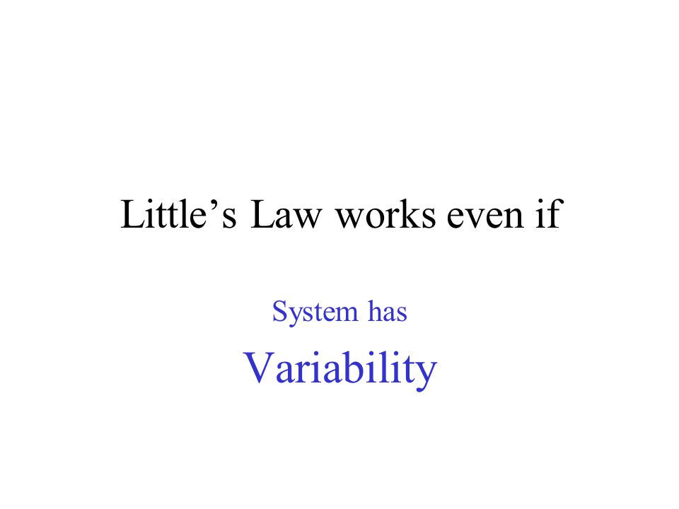 Littles Law works even if System has Variability