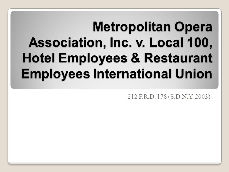 Metropolitan Opera Association, Inc. v. Local 100, Hotel Employees & Restaurant Employees International Union 212 F.R.D. 178 (S.D.N.Y. 2003)