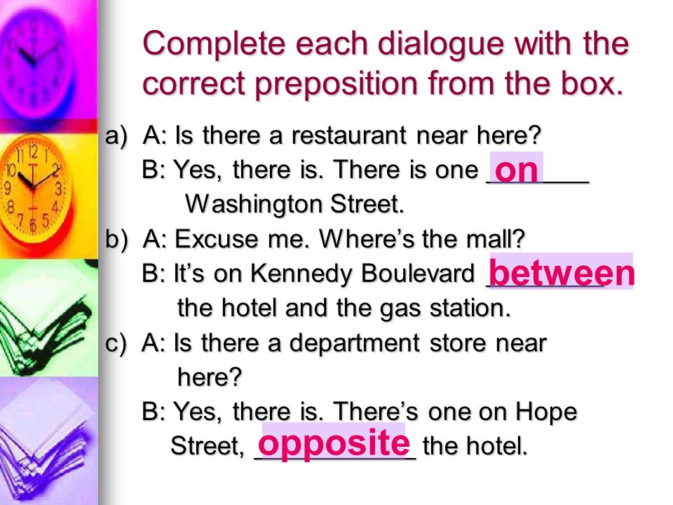 Complete each dialogue with the correct preposition from the box.