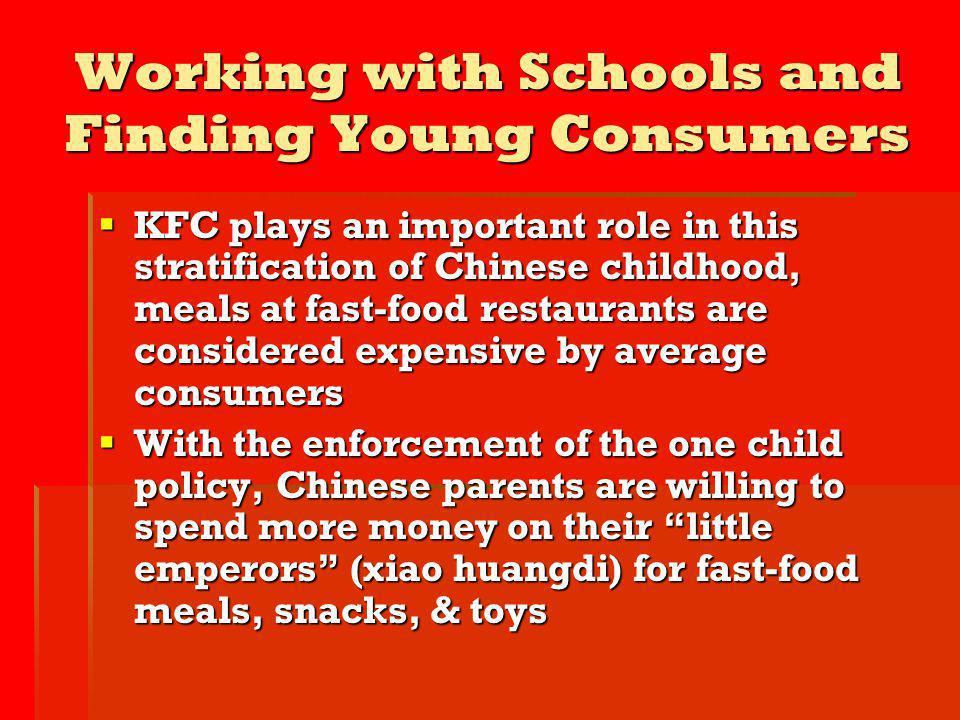 Working with Schools and Finding Young Consumers KFC plays an important role in this stratification of Chinese childhood, meals at fast-food restauran