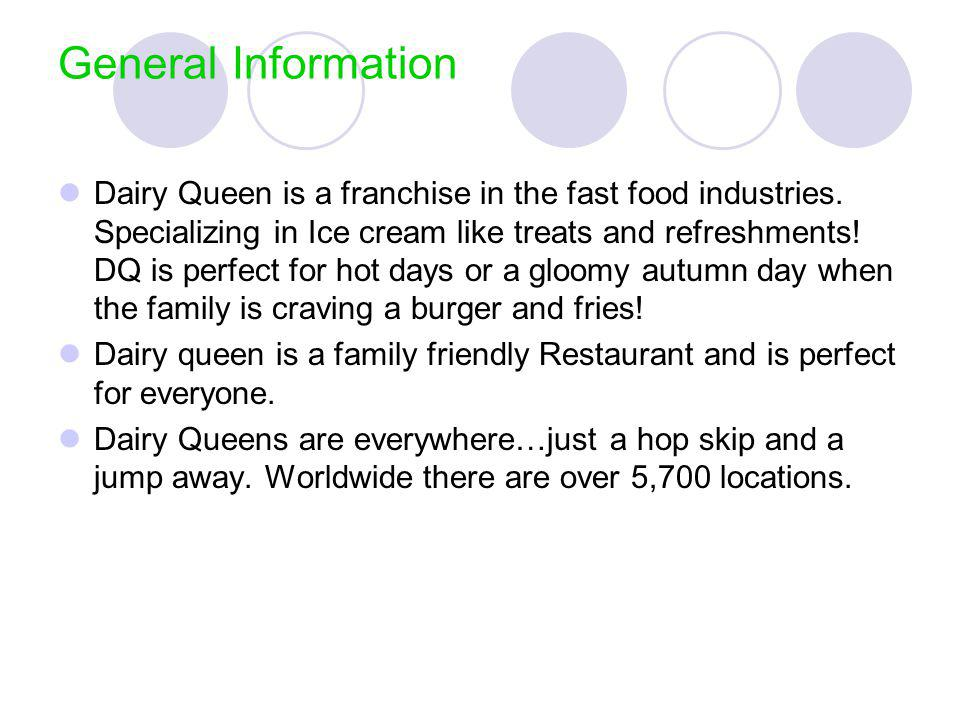 General Information Dairy Queen is a franchise in the fast food industries.