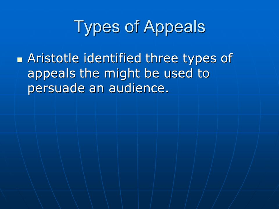 Types of Appeals Aristotle identified three types of appeals the might be used to persuade an audience. Aristotle identified three types of appeals th