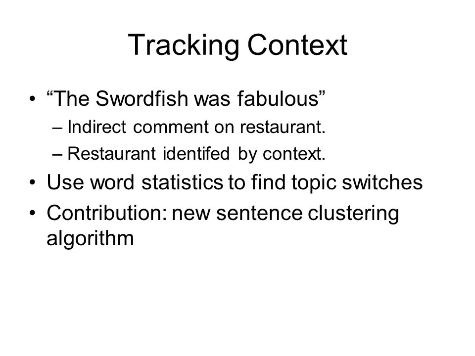Tracking Context The Swordfish was fabulous –Indirect comment on restaurant.