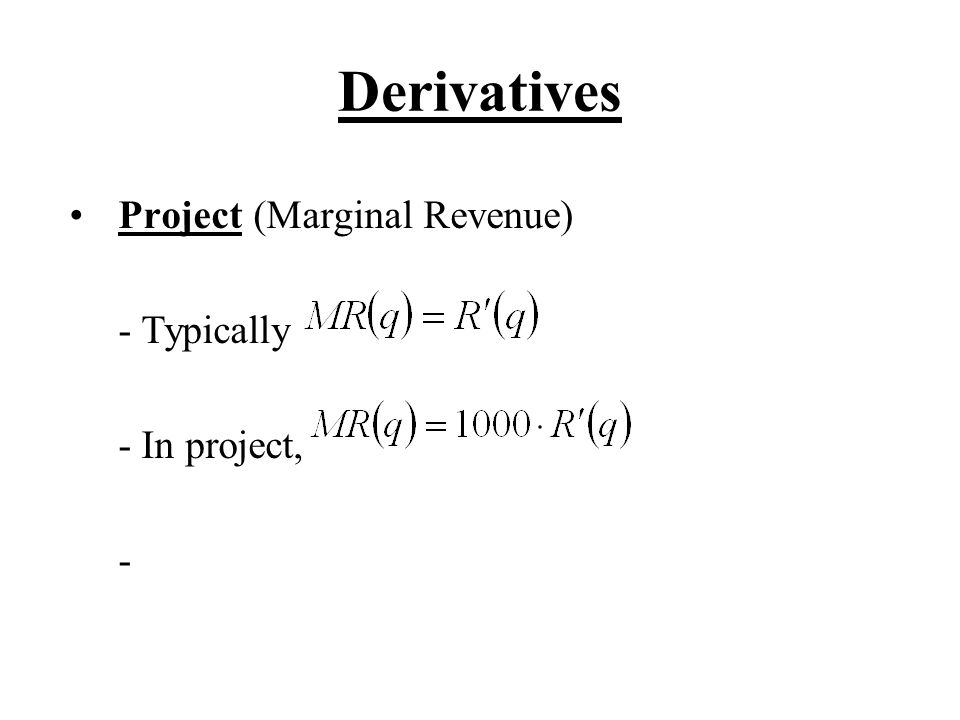 Derivatives Project (Marginal Revenue) - Typically - In project, -