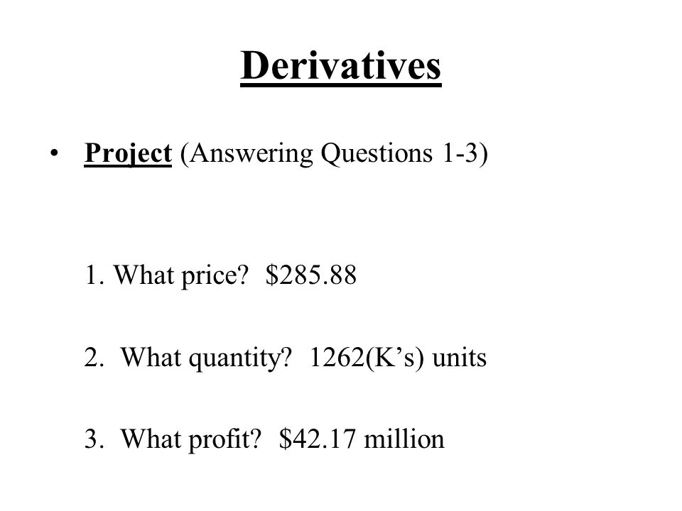 Derivatives Project (Answering Questions 1-3) 1. What price.