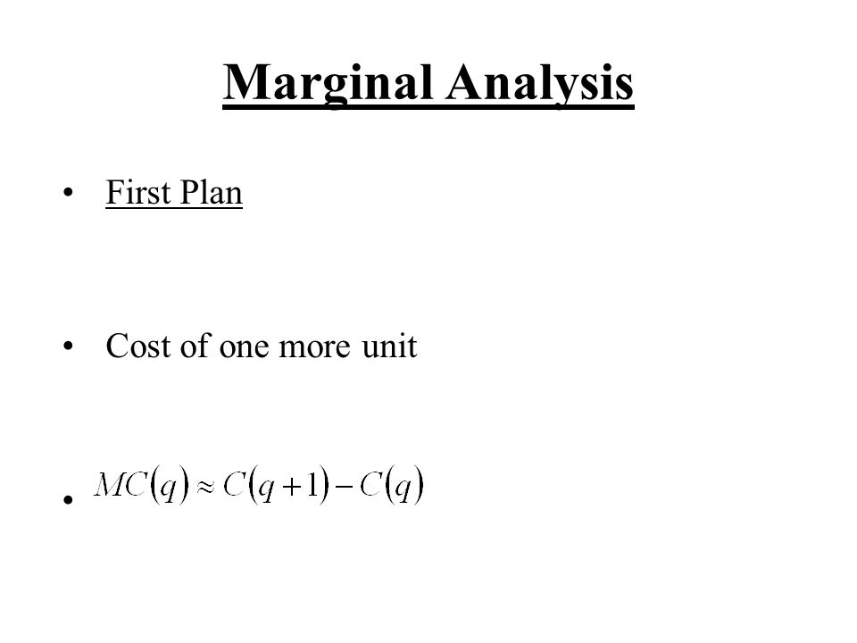 Marginal Analysis First Plan Cost of one more unit