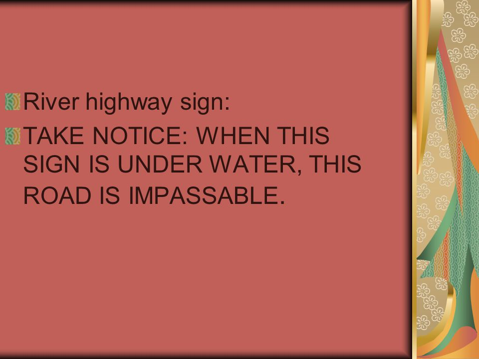 River highway sign: TAKE NOTICE: WHEN THIS SIGN IS UNDER WATER, THIS ROAD IS IMPASSABLE.