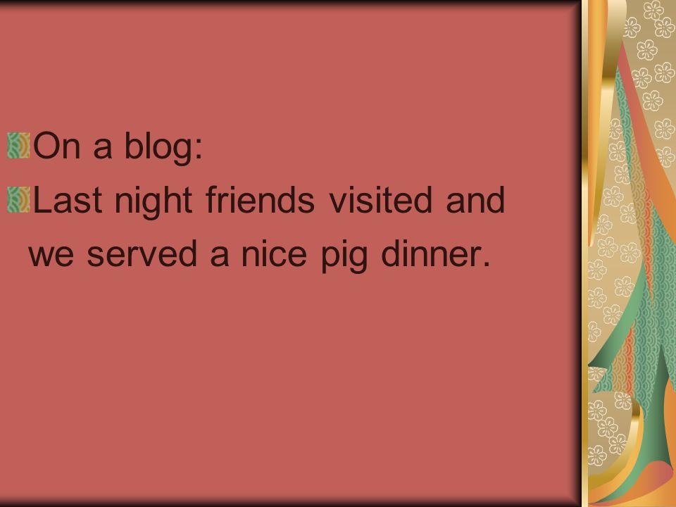 On a blog: Last night friends visited and we served a nice pig dinner.