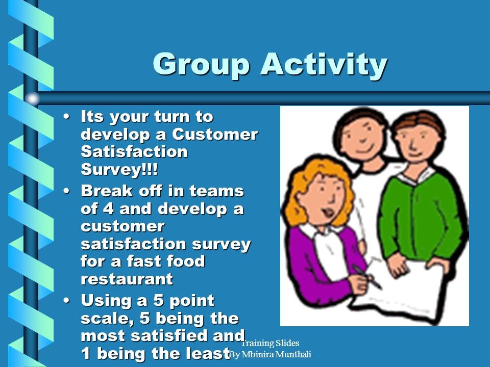 Training Slides By Mbinira Munthali Group Activity Its your turn to develop a Customer Satisfaction Survey!!!Its your turn to develop a Customer Satis