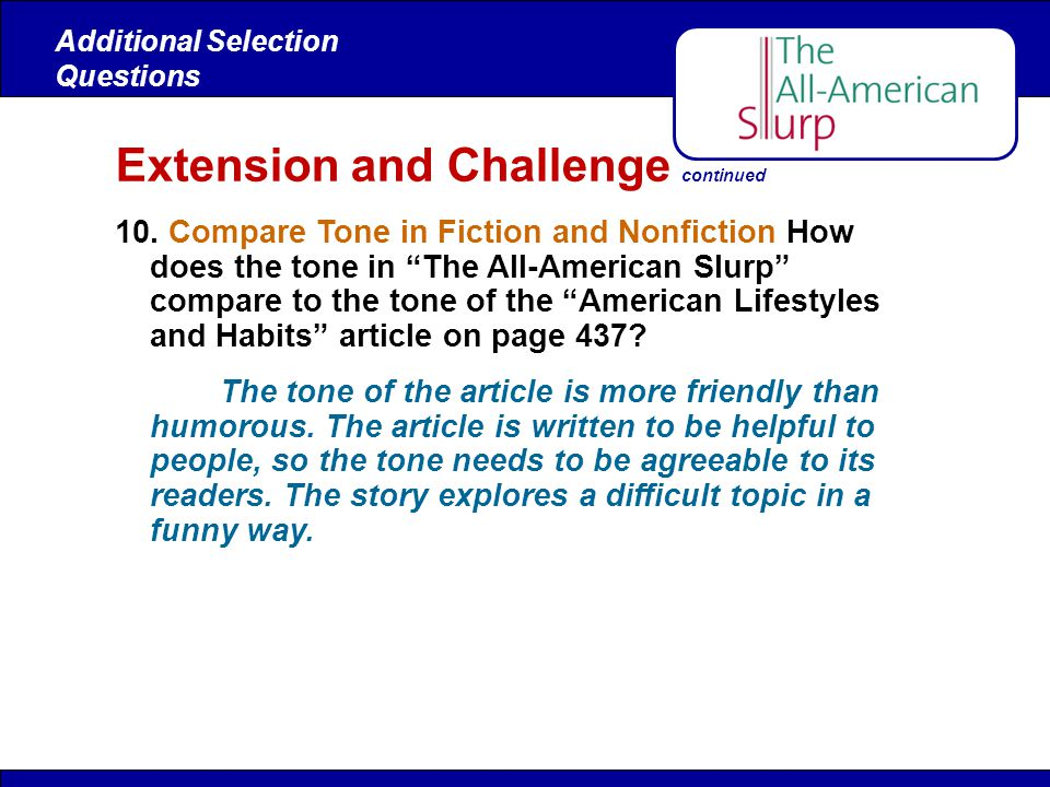 Extension and Challenge continued 10. Compare Tone in Fiction and Nonfiction How does the tone in The All-American Slurp compare to the tone of the Am