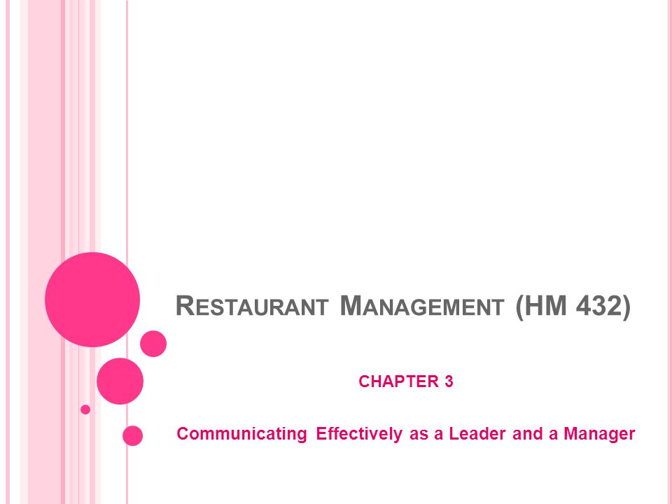 R ESTAURANT M ANAGEMENT (HM 432) CHAPTER 3 Communicating Effectively as a Leader and a Manager