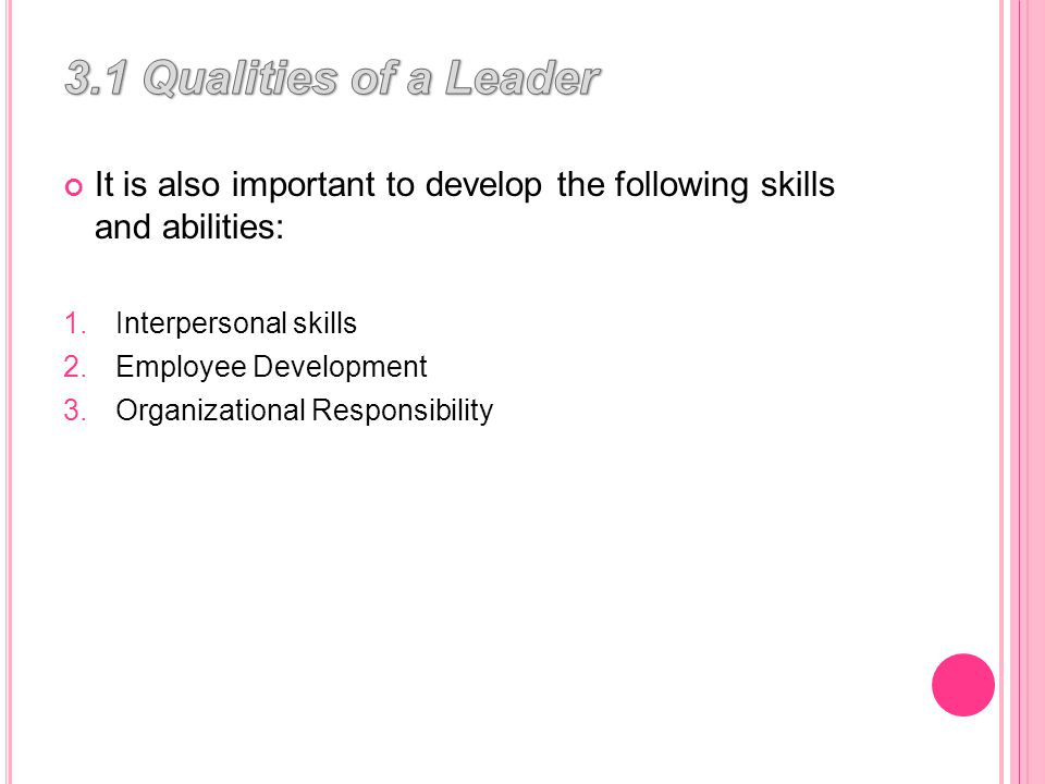 It is also important to develop the following skills and abilities: 1.Interpersonal skills 2.Employee Development 3.Organizational Responsibility