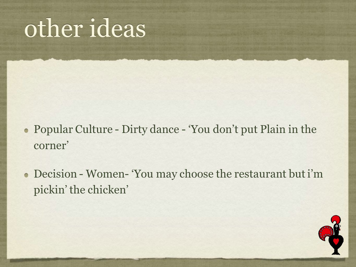 other ideas Popular Culture - Dirty dance - You dont put Plain in the corner Decision - Women- You may choose the restaurant but im pickin the chicken Popular Culture - Dirty dance - You dont put Plain in the corner Decision - Women- You may choose the restaurant but im pickin the chicken
