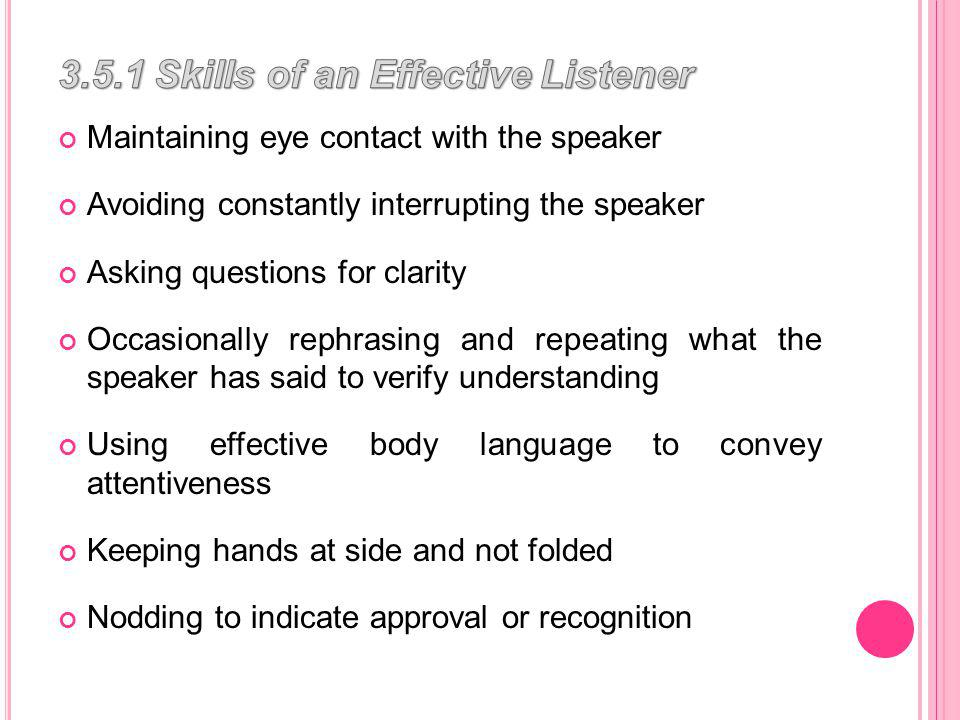 Leaning toward the speaker to indicate interest in the content Showing empathy for the speaker Taking notes on the information Relaying the information to others if necessary, without losing meaning