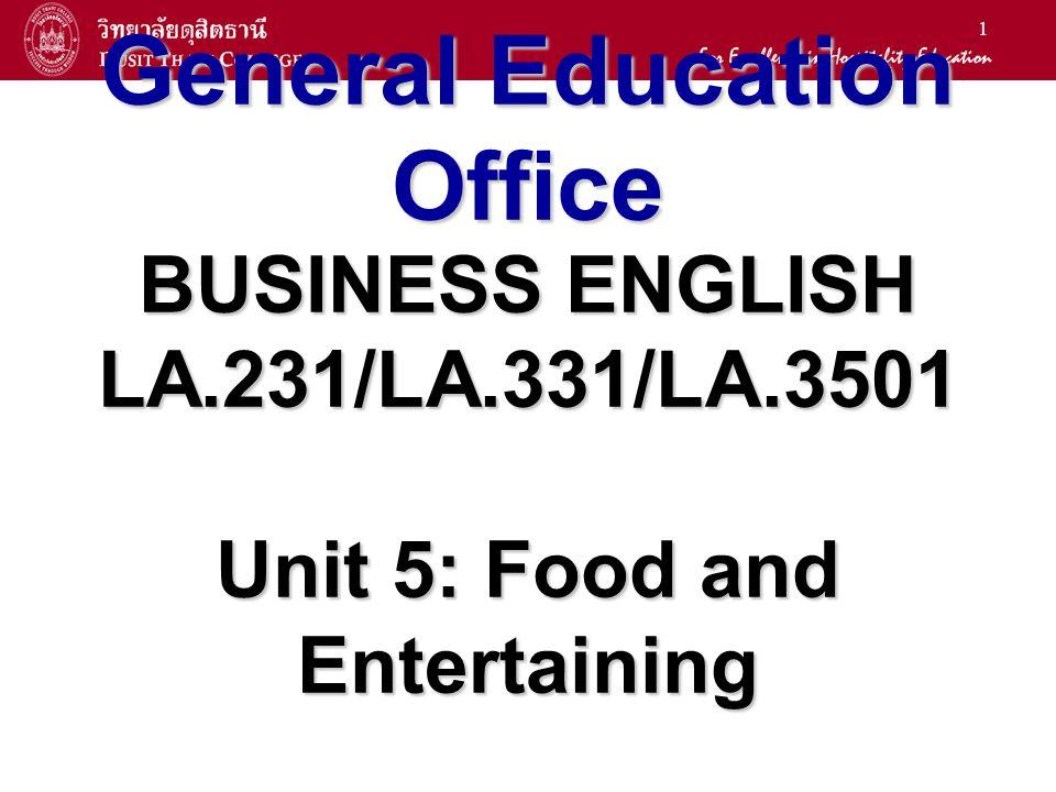 1 General Education Office BUSINESS ENGLISH LA.231/LA.331/LA.3501 Unit 5: Food and Entertaining