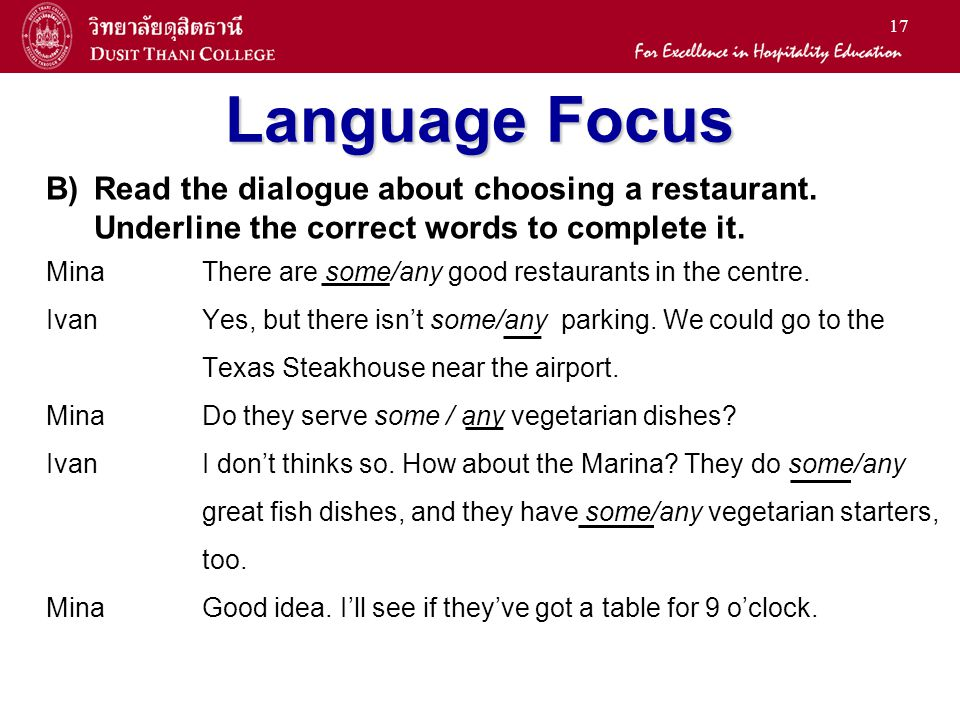 17 Language Focus B)Read the dialogue about choosing a restaurant. Underline the correct words to complete it. MinaThere are some/any good restaurants