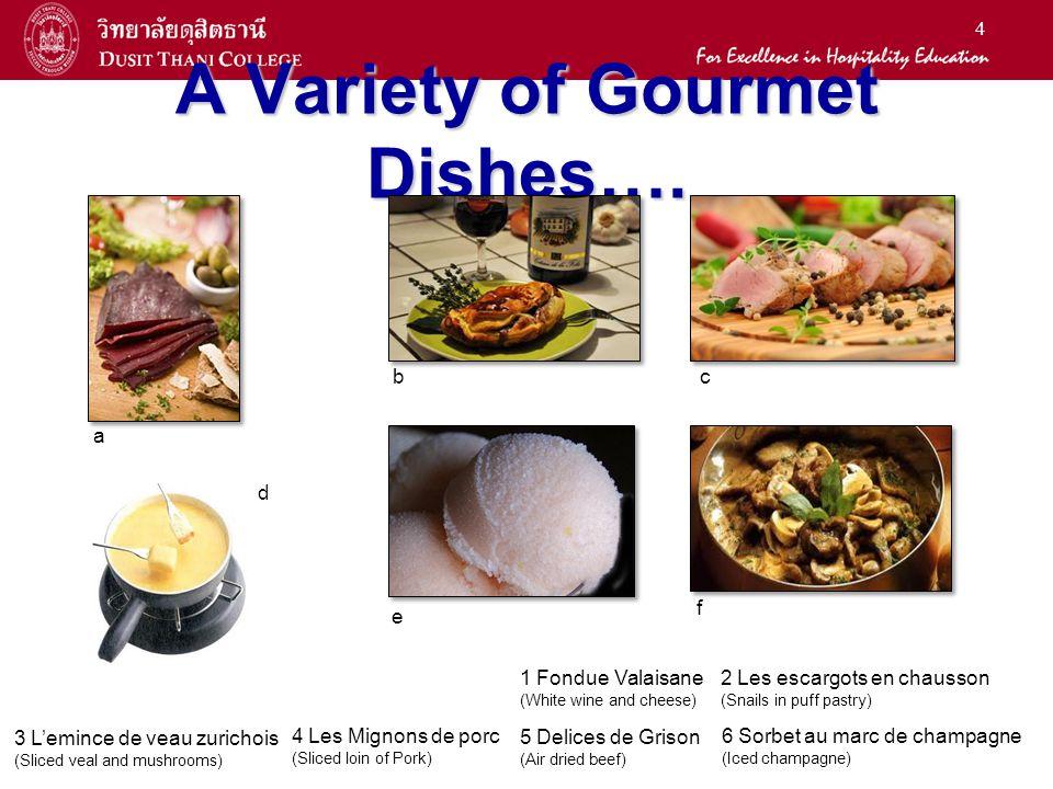 4 A Variety of Gourmet Dishes…. a b e c f d 5 Delices de Grison (Air dried beef) 4 Les Mignons de porc (Sliced loin of Pork) 2 Les escargots en chauss