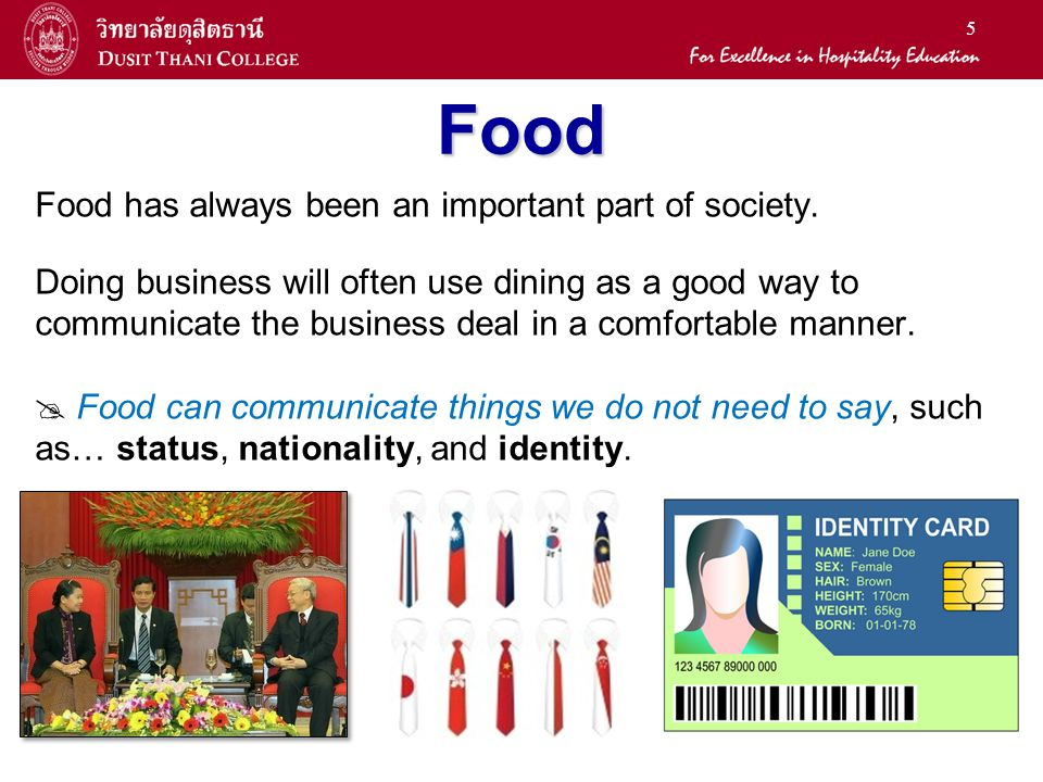5 Food Food has always been an important part of society. Doing business will often use dining as a good way to communicate the business deal in a com