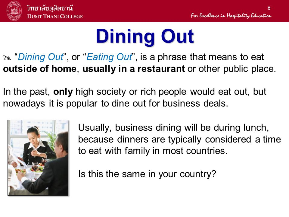 6 Dining Out Dining Out, or Eating Out, is a phrase that means to eat outside of home, usually in a restaurant or other public place. In the past, onl