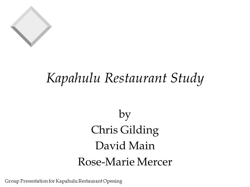 Group Presentation for Kapahulu Restaurant Opening Kapahulu Restaurant Study by Chris Gilding David Main Rose-Marie Mercer