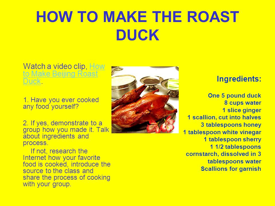 HOW TO MAKE THE ROAST DUCK Watch a video clip, How to Make Beijing Roast Duck.How to Make Beijing Roast Duck 1.