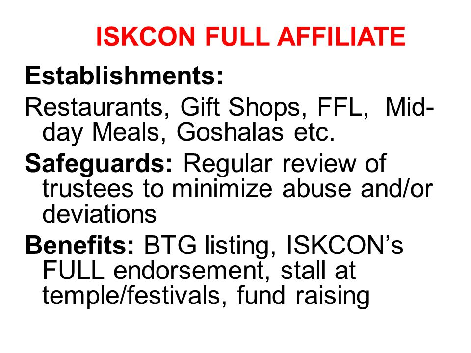 Establishments: Restaurants, Gift Shops, FFL, Mid- day Meals, Goshalas etc. Safeguards: Regular review of trustees to minimize abuse and/or deviations