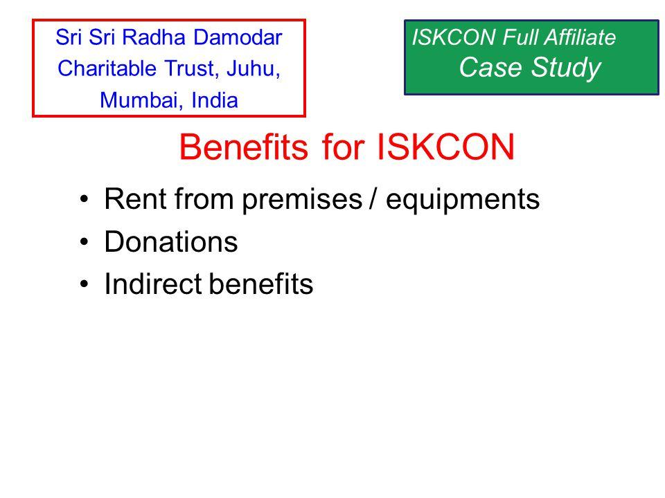 Rent from premises / equipments Donations Indirect benefits Benefits for ISKCON ISKCON Full Affiliate Case Study Sri Sri Radha Damodar Charitable Trus